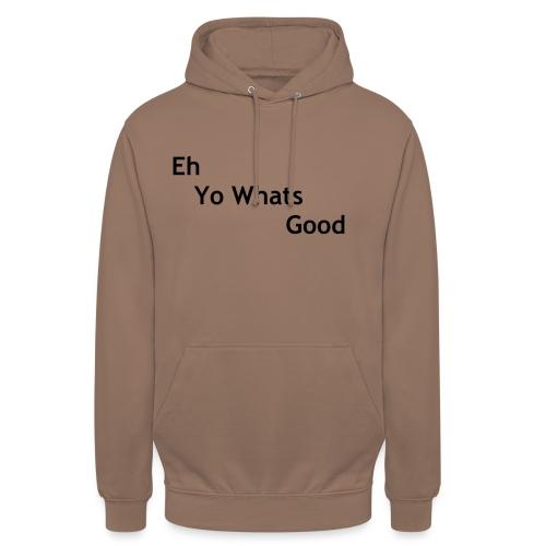 Eh Yo Whats Good Hoodie - Unisex Hoodie