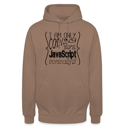 I am only coding in JavaScript ironically!!1 - Unisex Hoodie