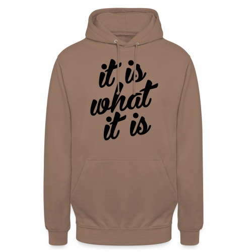 It is what it is - Hoodie unisex