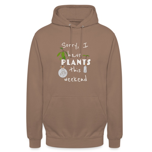 Sorry, I have plants this weekend - Unisex Hoodie