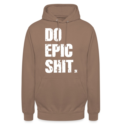 Do Epic Shit. - Unisex Hoodie
