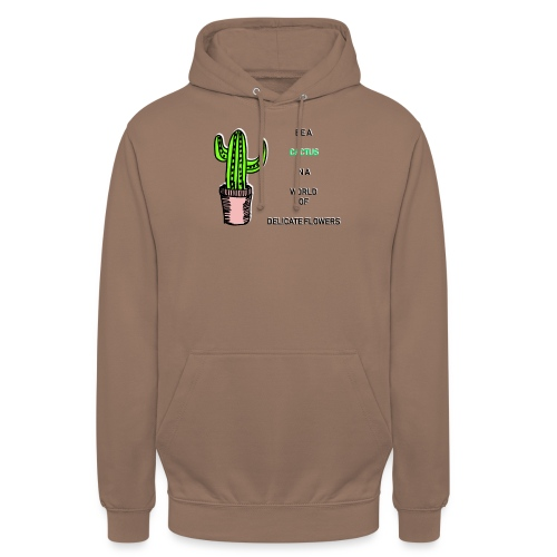 Be a Cactus in a world of delicate Flowers - Unisex Hoodie