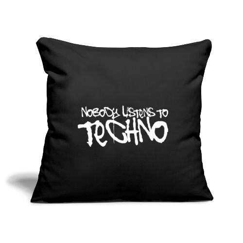 Nobody listens to Techno - Sofakissenbezug 44 x 44 cm