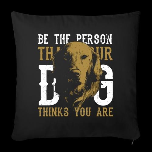 Hund Sei die Person für die dich dein Hund hält! - Sofakissenbezug 44 x 44 cm