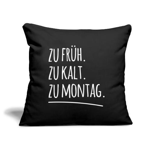 zu früh kalt Montag morgen Arbeit Spruch Sprüche - Sofakissenbezug 44 x 44 cm