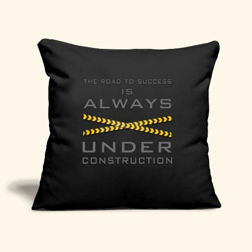 The road to success is always under construction - Sofa pillowcase 17,3'' x 17,3'' (45 x 45 cm)