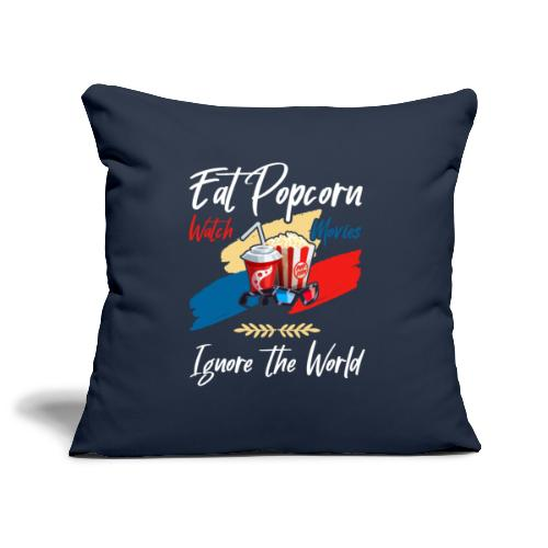 Eat Popcorn Watch Movies Ignore The World - Sofakissenbezug 44 x 44 cm