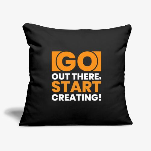 GO OUT THERE, START CREATING!! - Sofa pillowcase 17,3'' x 17,3'' (45 x 45 cm)