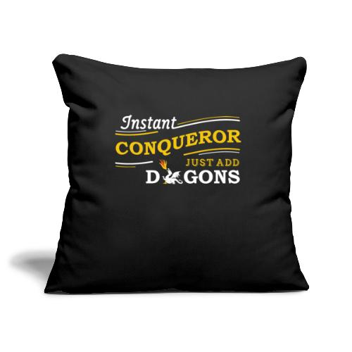 Instant Conqueror, Just Add Dragons - Sofa pillowcase 17,3'' x 17,3'' (45 x 45 cm)