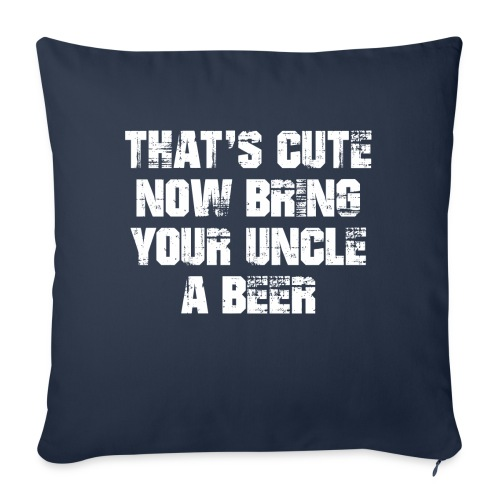 That's Cute Now Bring Your Uncle A Beer - Sofa pillowcase 17,3'' x 17,3'' (45 x 45 cm)