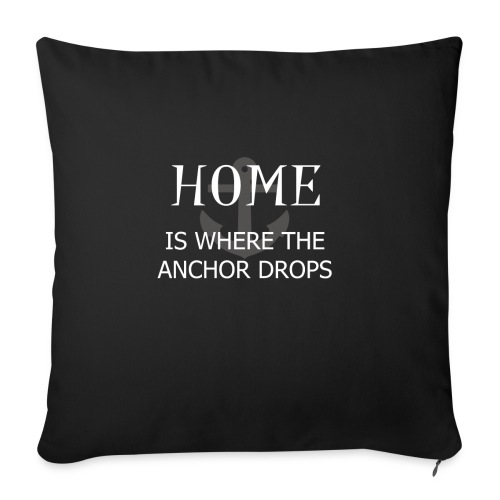 Home is where the anchor drops - Sofa pillowcase 17,3'' x 17,3'' (45 x 45 cm)