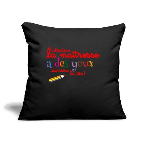 010 La maîtresse a des ye - Housse de coussin décorative 45x 45cm