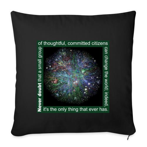 Never doubt that a small group/change the world. - Sofa pillowcase 17,3'' x 17,3'' (45 x 45 cm)