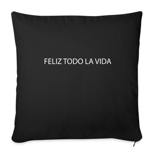 FELIZ TODO LA VIDA - Housse de coussin décorative 45x 45cm
