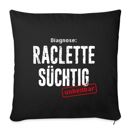DIAGNOSE RACLETTE SÜCHTIG – UNHEILBAR - Sofakissenbezug 44 x 44 cm