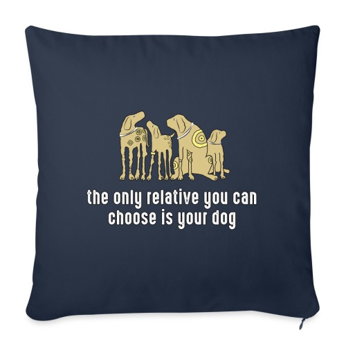 the only relative you can choose is your dog Hund - Sofa pillowcase 17,3'' x 17,3'' (45 x 45 cm)