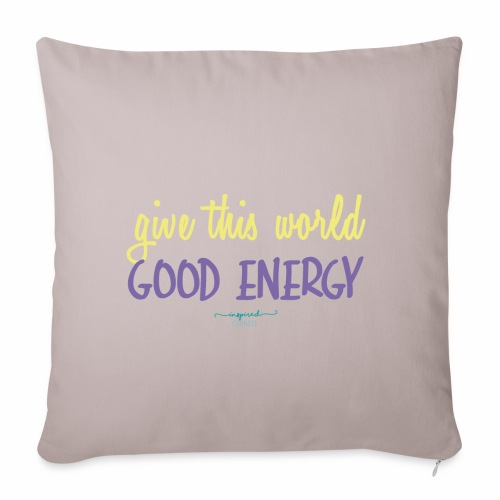 Give this world good energy - Sofa pillowcase 17,3'' x 17,3'' (45 x 45 cm)