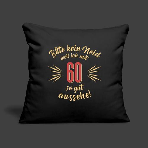 Geburtstag 60 - Bitte kein Neid - Rahmenlos T - Sofakissenbezug 44 x 44 cm