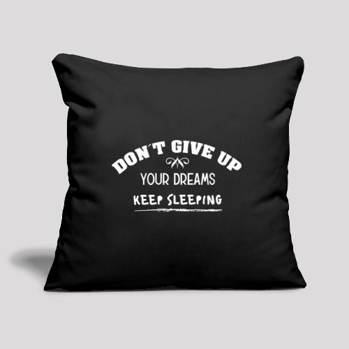 DON´T GIVE UP YOUR DREAMS - KEEP SLEEPING - Sofakissenbezug 44 x 44 cm