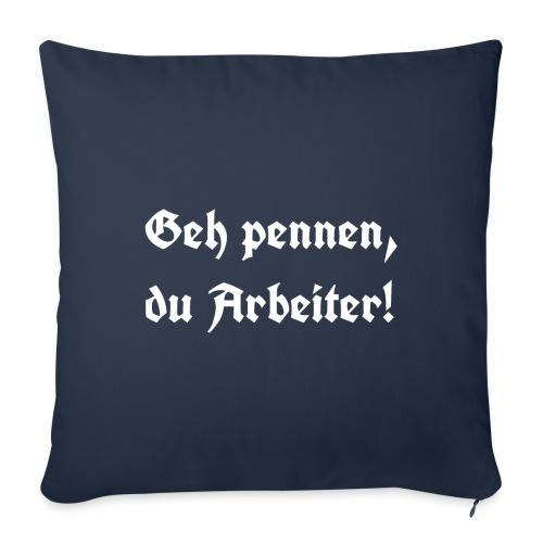 Geh pennen, du Arbeiter! - Sofakissenbezug 44 x 44 cm