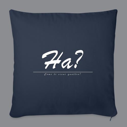 Ha? Come ti vieni quattro? - Sofakissenbezug 44 x 44 cm
