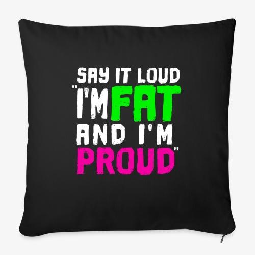 I'm fat and I'm proud ! - Housse de coussin décorative 45x 45cm