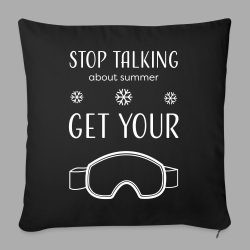 STOP TALKING ABOUT SUMMER AND GET YOUR SNOW / WINTER - Sofa pillowcase 17,3'' x 17,3'' (45 x 45 cm)