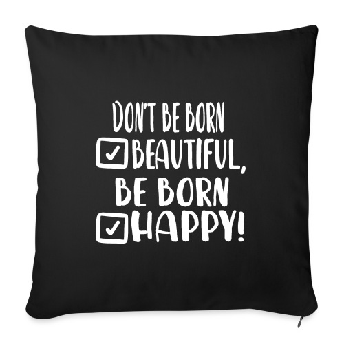 Don t be born beautiful be born happy White - Sofakissenbezug 44 x 44 cm