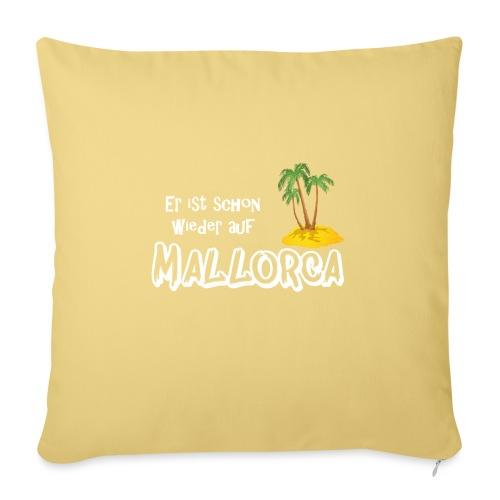 Mallorca, lebe! Er ist schon wieder auf Mallorca - Sofakissenbezug 44 x 44 cm