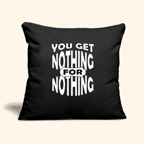 You get nothing for nothing - Sofa pillowcase 17,3'' x 17,3'' (45 x 45 cm)