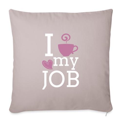 I love my job - Sohvatyynyn päällinen 45 x 45 cm