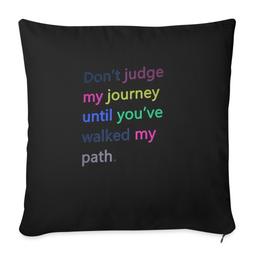 Dont judge my journey until you've walked my path - Sofa pillowcase 17,3'' x 17,3'' (45 x 45 cm)