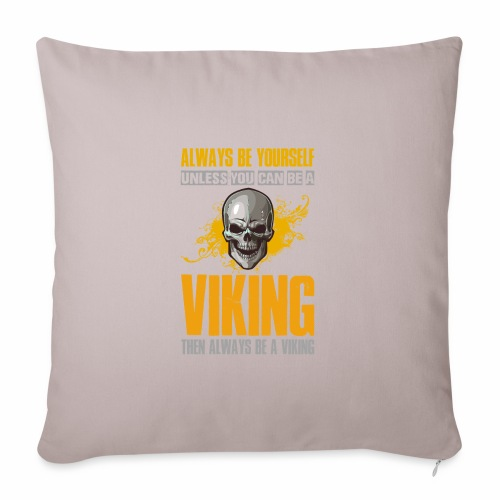 Always Be Yourself Unless You Can Be a Viking - Sohvatyynyn päällinen 45 x 45 cm
