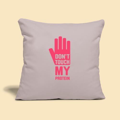 Don't touch my Protein - Sofakissenbezug 44 x 44 cm