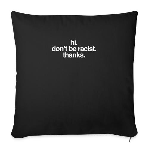 Hi. Don't be racist. Thanks. - Sofakissenbezug 44 x 44 cm