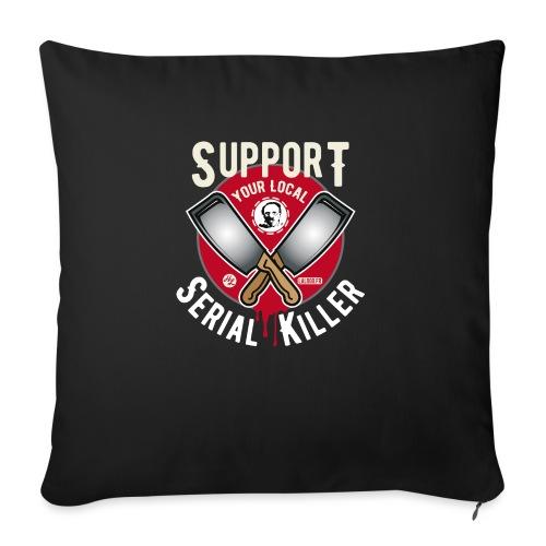 Support Your Local Serai Killer 1 HACHOIRS - Housse de coussin décorative 45x 45cm