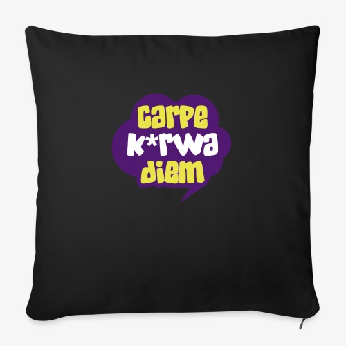 Carpe k*rwa diem - Poszewka na poduszkę 45 x 45 cm