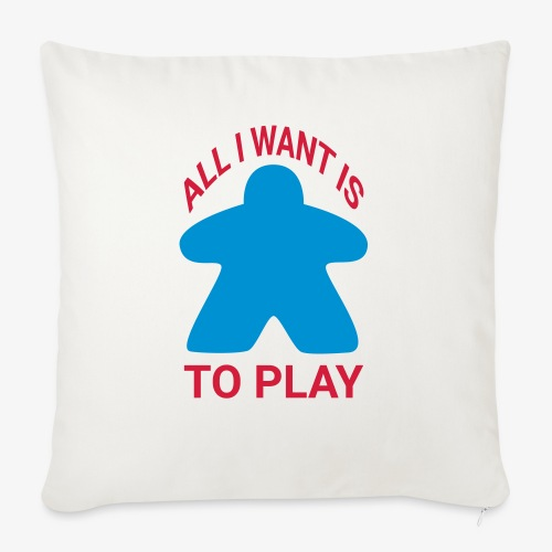 All I want is to play - Sofaputetrekk 45 x 45 cm