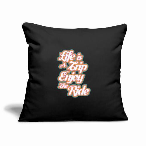Life Is A Trip Enjoy The Ride - Sofa pillowcase 17,3'' x 17,3'' (45 x 45 cm)
