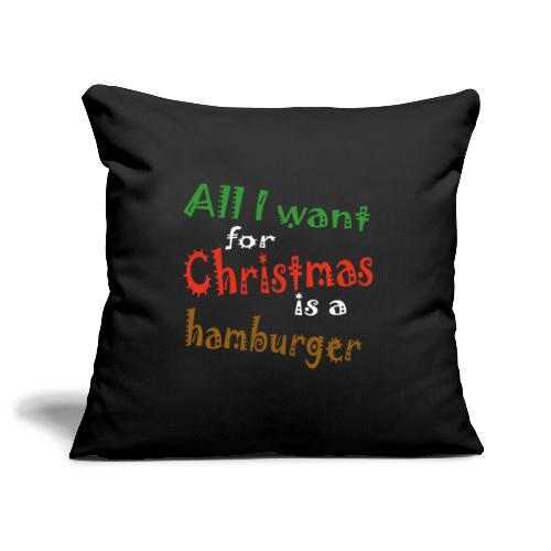 Al wat ik wil voor kerstmis is een hamburger - Sierkussenhoes, 45 x 45 cm