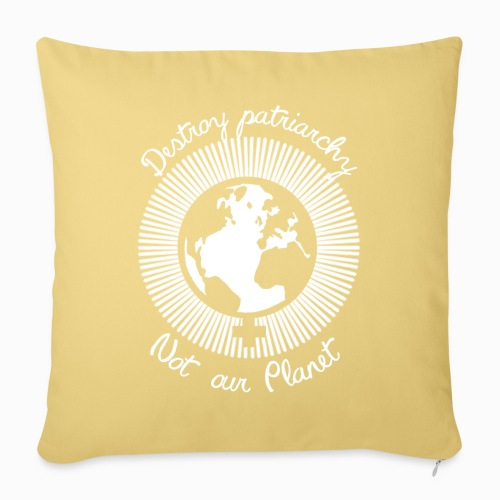 Destroy patriarchy, not our Planet - Sofa pillowcase 17,3'' x 17,3'' (45 x 45 cm)