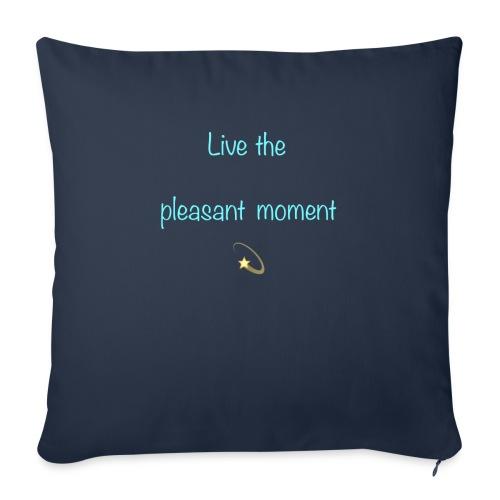Live the pleasant moment - Housse de coussin décorative 44x 44cm
