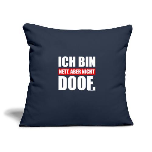 Spruch Ich bin nett, aber nicht doof - wob - Sofakissenbezug 44 x 44 cm