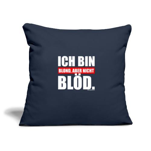 Spruch Ich bin blond, aber nicht blöd - wob - Sofakissenbezug 44 x 44 cm