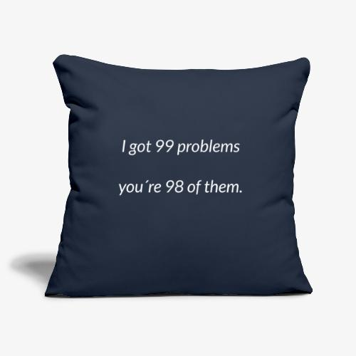 I got 99 problems - Sofa pillowcase 17,3'' x 17,3'' (45 x 45 cm)