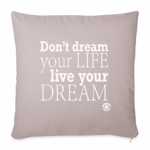 Don't dream your life, live your dream - Copricuscino per divano, 45 x 45 cm