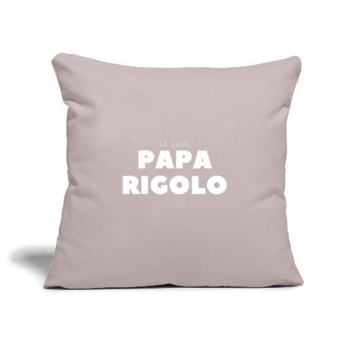 LE SEUL PAPA RIGOLO - Housse de coussin décorative 45x 45cm