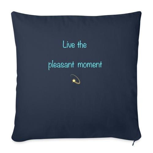 Live the pleasant moment - Housse de coussin décorative 45x 45cm
