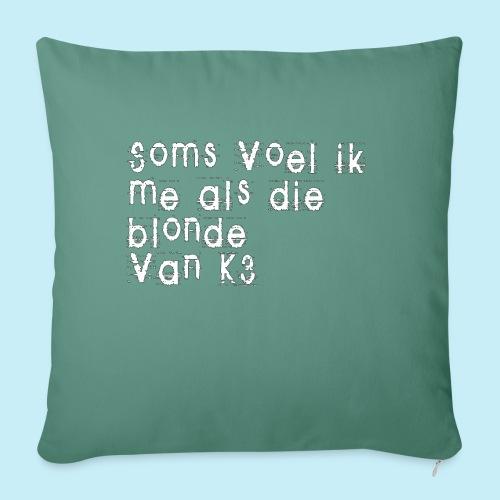 Parfois, je me sens comme cette blonde de K3! - Housse de coussin décorative 45x 45cm