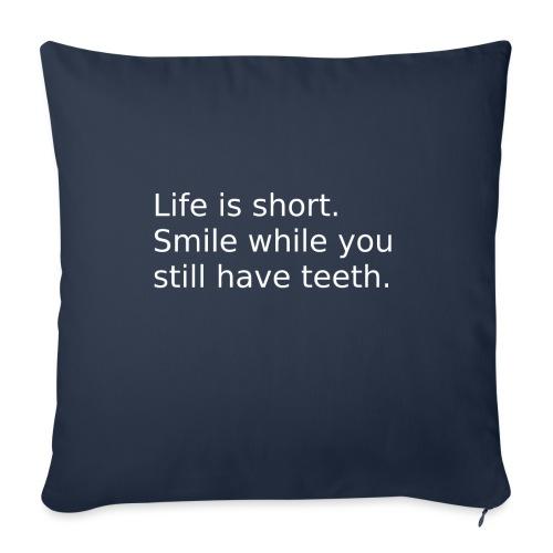 Das Leben ist kurz. Lächle. - Sofakissenbezug 44 x 44 cm